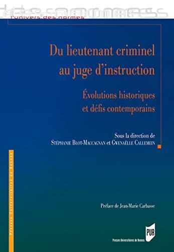 Du lieutenant criminel au juge d'instruction: Évolutions historiques et défis contemporains