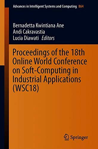 Proceedings of the 18th Online World Conference on Soft-Computing in Industrial Applications (WSC18) (Advances in Intelligent Systems and Computing, Band 864)