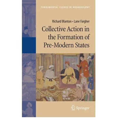 Collective Action in the Formation of Pre-Modern States (2008. Corr. 3rd Printing 2008) (Fundamental Issues in Archaeology) [ COLLECTIVE ACTION IN THE FORMATION OF PRE-MODERN STATES (2008. CORR. 3RD PRINTING 2008) (FUNDAMENTAL ISSUES IN ARCHAEOLOGY) ] By Fargher, Lane ( Author ) ( Hardcover ) Nov-2007