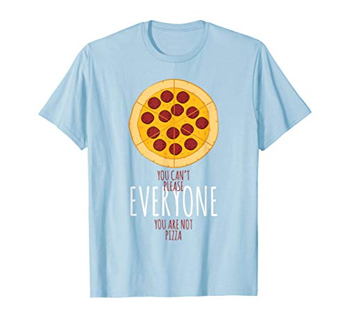 Pizza T Shirt - You Can't Please Everyone, You Are Not Pizza Green Pie Dish