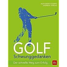 Golf Schwunggedanken: Der schnelle Weg zum Erfolg