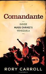 Comandante: Inside Hugo Ch??vez's Venezuela by Rory Carroll (2013-03-07)