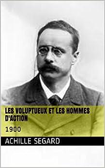 Les voluptueux et les hommes d'action: 1900 par [Segard, Achille]