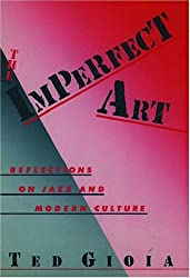 The Imperfect Art: Reflections on Jazz and Modern Culture