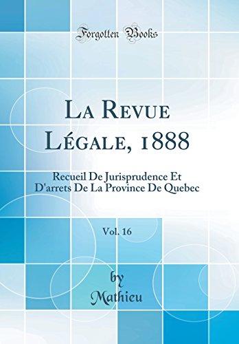 La Revue Légale, 1888, Vol. 16: Recueil De Jurisprudence Et D'arrets De La Province De Quebec (Classic Reprint)