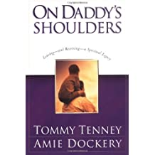 On Daddy's Shoulders: Leaving and Receiving a Spiritual Legacy by Tommy Tenney (2003-02-02)