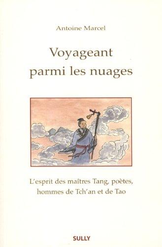 Voyageant parmi les nuages : L'esprit des maîtres Tang, poètes, hommes de Tch'an et de Tao par Antoine Marcel