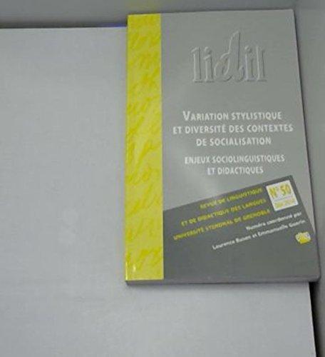 Lidil, N  50 / 2014. Variation Stylistique et Diversite des Contextes  de Socialisation : Enjeux Soc