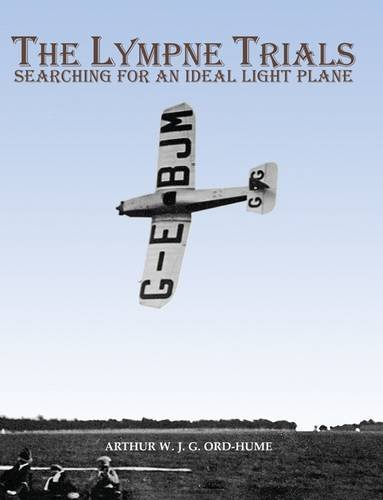 The Lympne Trials - Searching for an Ideal Light Plane por Arthur W. J. G. Ord-Hume