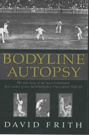 Bodyline Autopsy: The Full Story of the Most Sensational Test Cricket Series - England v Australia 1932-3 por David Frith