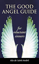 The Good Angel Guide: For Reluctant Sinners