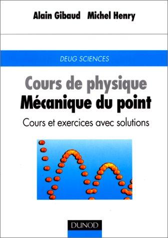 Cours de physique : Mécanique du point, cours et exercices avec solutions par Alain Gibaud, Michel Henry