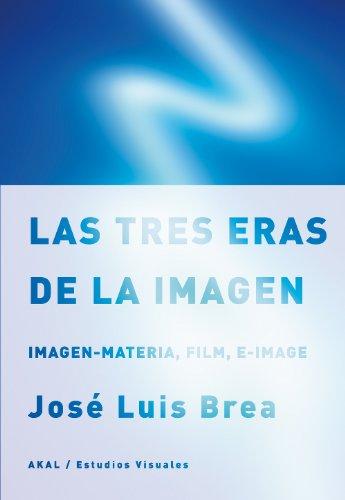 Las tres eras de la imagen (Estudios Visuales) por José Luis Brea