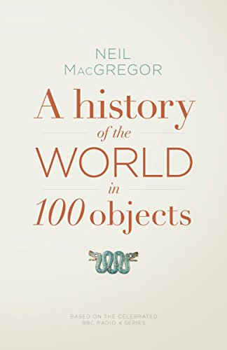A History of the World in 100 Objects by Dr Neil MacGregor (6-Oct-2011) Hardcover