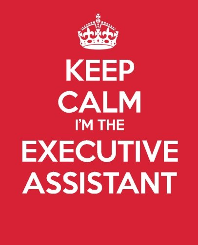 Keep Calm I'm The Executive Assistant: Ultimate Assistant Gift Book | Journal | Quote book | Coworker Gift (Administrative Professional Appreciation, Band 9) (Executive Journal Black)