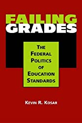 Failing Grades: The Federal Politics of Education Standards by Kevin R. Kosar (2005-08-31)