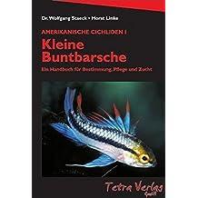 Amerikanische Cichliden I. Kleine Buntbarsche: Ein Handbuch für Bestimmung, Pflege und Zucht
