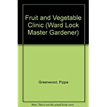 Fruit and Vegetable Clinic (Ward Lock Master Gardener Series) by Pippa Greenwood (1993-08-03)