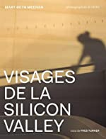 Visages de la Silicon Valley de Mary Beth Meehan