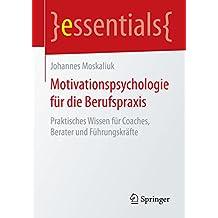 Motivationspsychologie für die Berufspraxis - Praktisches Wissen für Coaches, Berater und Führungskräfte (essentials)