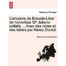 Cartulaire de Brioude-Liber de Honoribus St Juliano Collatis ... Avec Des Notes Et Des Tables Par Henry Doniol.