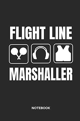 FLIGHT LINE MARSHALLER NOTEBOOK: NOTESHEET, PLANNER, DIARY OR JOURNAL, GIFT IDEA TO BIRTHDAY 110 lined pages, format 6x9 Aviator Flight Line
