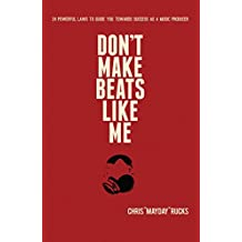 Don't Make Beats Like Me: 24 Powerful Laws To Guide You Towards Success As A Music Producer (English Edition)