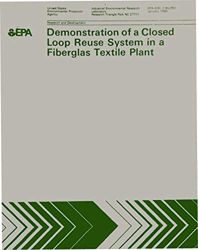 Demonstration of a Closed Loop Reuse System in a Fiberglas Textile Plant (English Edition)