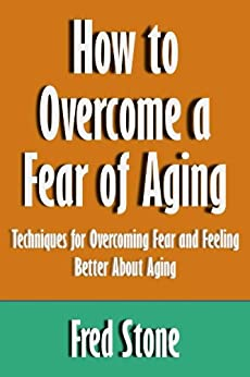 how to overcome a fear of agig