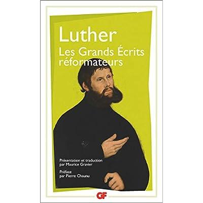 Les grands écrits réformateurs : A la noblesse chrétienne de la nation allemande ; La liberté du chrétien