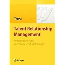 Talent Relationship Management: Personalgewinnung in Zeiten des Fachkräftemangels