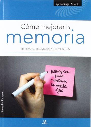 Cómo Mejorar la Memoria: Sistemas, Técnicas y Elementos (Aprendizaje y Ocio)
