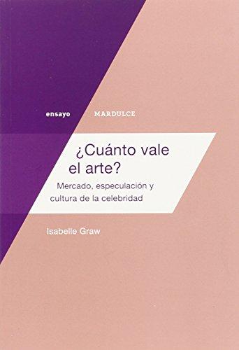 ¿Cuánto vale el arte?: Mercado, especulación y cultura de la celebridad (Ensayo) por Isabelle Graw