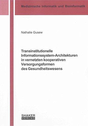 Transinstitutionelle Informationssystem-Architekturen in vernetzten kooperativen Versorgungsformen des Gesundheitswesens (Berichte aus der Medizinischen Informatik und Bioinformatik)
