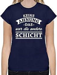 Sprüche - Keine Ahnung das war die andere Schicht! Banner - M - Navy Blau - L191 - Tailliertes Tshirt für Damen und Frauen T-Shirt
