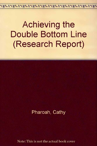 Achieving the Double Bottom Line (Research Report S.) - Double-bottom-line