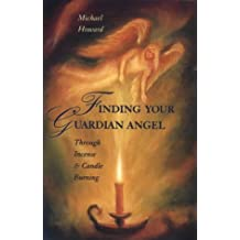 Finding Your Guardian Angel: Through Incense and Candle Burning (Paths to Inner Power Series)