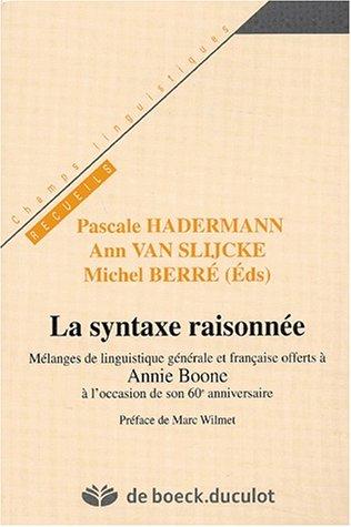 La syntaxe raisonnée. Mélanges de linguistique générale et française offerts à Annie Boone à l'occasion de son 60ème anniversaire