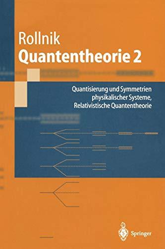 Quantentheorie 2: Quantisierung Und Symmetrien Physikalischer Systeme Relativistische Quantentheorie (Springer-Lehrbuch)