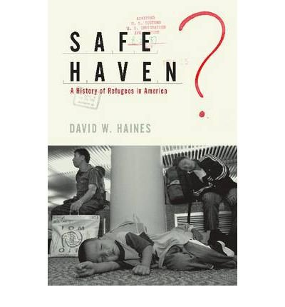 [( Safe Haven?: A History of Refugees in America )] [by: David W. Haines] [Aug-2010]