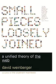 Small Pieces Loosely Joined: A Unified Theory Of The Web by [Weinberger, David]
