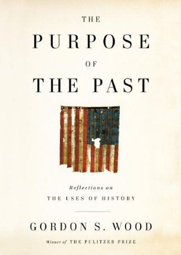 The Purpose of the Past: Reflections on the Uses of History by Gordon S. Wood (2008-03-13)