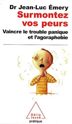Surmontez vos peurs : Vaincre le trouble panique et l'agoraphobie