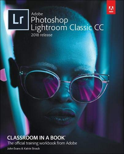 Adobe Lightroom Classic CC Classroom in a Book (2018 release) por John Evans