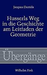 Husserls Weg in die Geschichte am Leitfaden der Geometrie. de Jacques Derrida