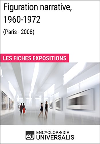 Figuration narrative, 1960-1972 (Paris - 2008): Les Fiches Exposition d'Universalis par Encyclopaedia Universalis