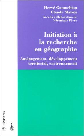 Initiation à la recherche en géographie : Aménagement, développement territorial, environnement