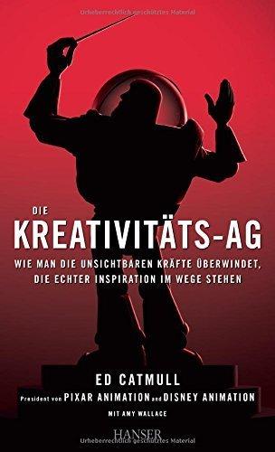 Die Kreativitäts-AG: Wie man die unsichtbaren Kräfte überwindet, die echter Inspiration im Wege stehen von Ed Catmull (29. September 2014) Gebundene Ausgabe