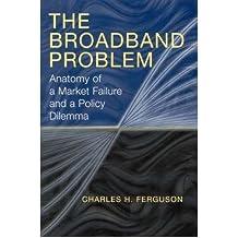 [(The Broadband Problem: Anatomy of a Market Failure and a Policy Dilemma )] [Author: Charles H. Ferguson] [Jun-2004]