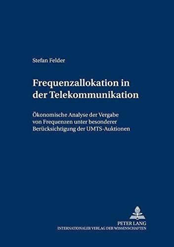 Frequenzallokation in der Telekommunikation: Ökonomische Analyse der Vergabe von Frequenzen unter besonderer Berücksichtigung der UMTS-Auktionen ... der Wirtschaftsuniversität Wien, Band 1)